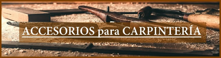 ACCESORIOS CARPINTERIA